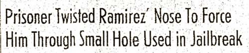 Prisoner twisted Ramirez' nose to force him through small hole used in jailbreak of Nueces County Courthouse